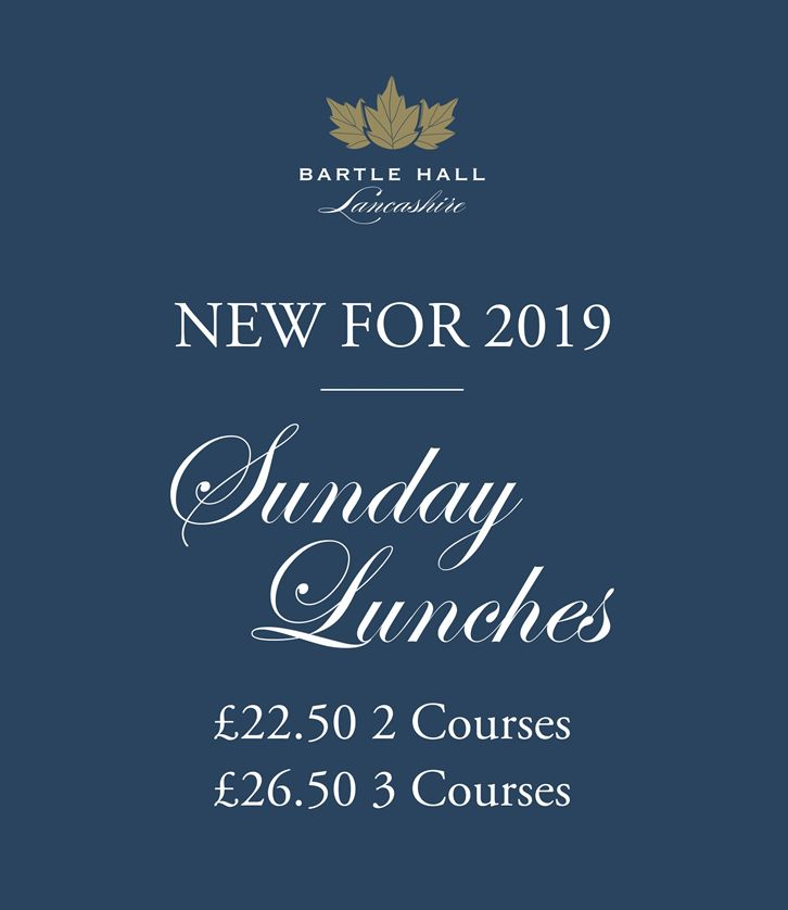 Bartle Hall Lancashire, New for 2019 Sunday Lunches, £22.50 2 Courses, £26.50 3 Courses